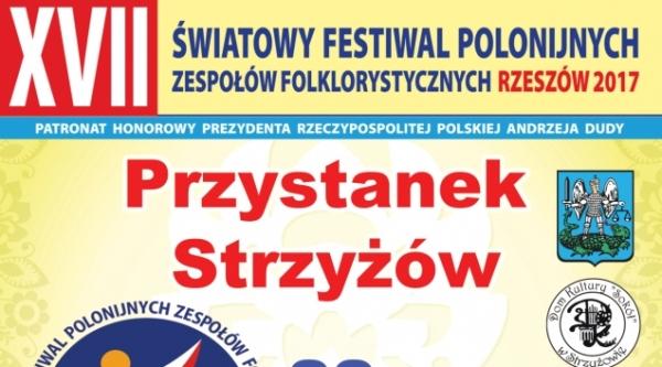 XVII Światowy Festiwal Polonijnych Zespołów Folklorystycznych – Przystanek Strzyżów