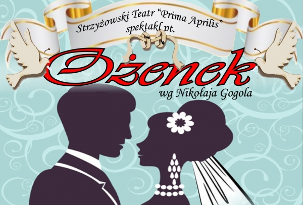 """Strzyżowski Teatr """"Prima Aprilis"""" zaprasza """"Ożenek"""""""
