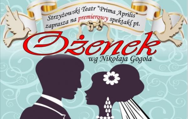 """Strzyżowski Teatr """"Prima Aprilis"""" – """"Ożenek"""" – na BIS"""