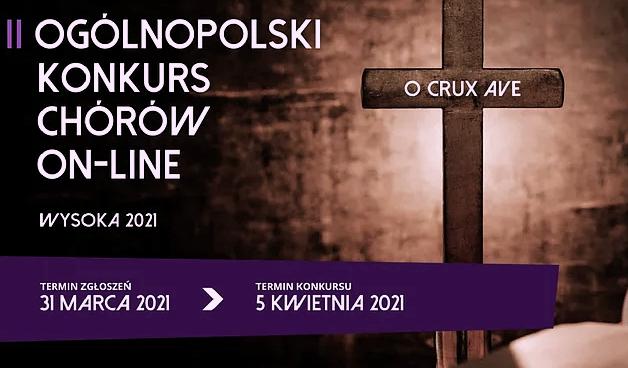 """II Ogólnopolskim Konkurs Chórów On-line """"O Crux Ave"""" Wysoka 2021."""